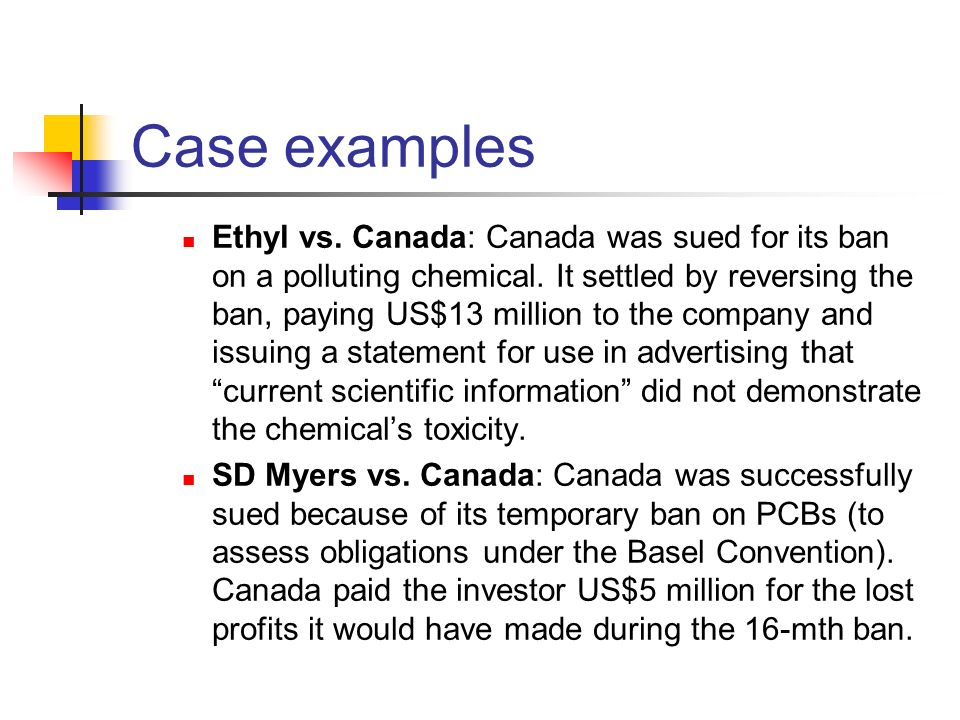 Ethyl vs. Canada: Canada was sued for its ban on a polluting chemical. It settled by reversing the ban, paying US$13 million to the company and issuin