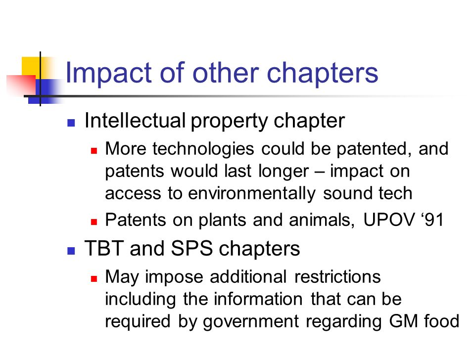Impact of other chapters Intellectual property chapter More technologies could be patented, and patents would last longer – impact on access to enviro