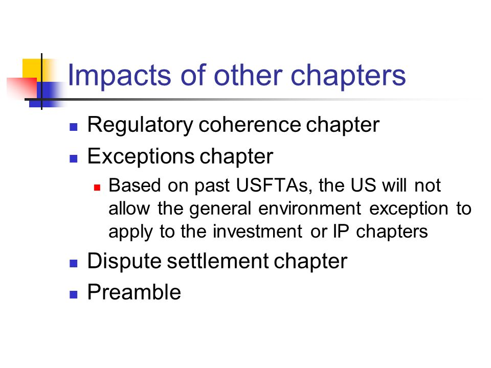 Impacts of other chapters Regulatory coherence chapter Exceptions chapter Based on past USFTAs, the US will not allow the general environment exceptio
