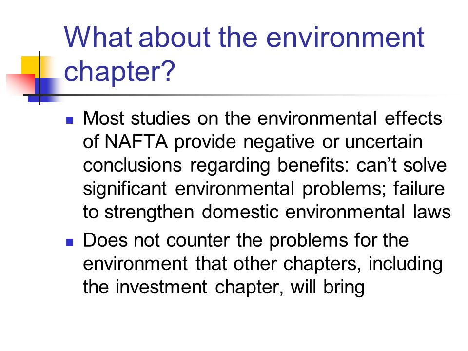 What about the environment chapter? Most studies on the environmental effects of NAFTA provide negative or uncertain conclusions regarding benefits: c