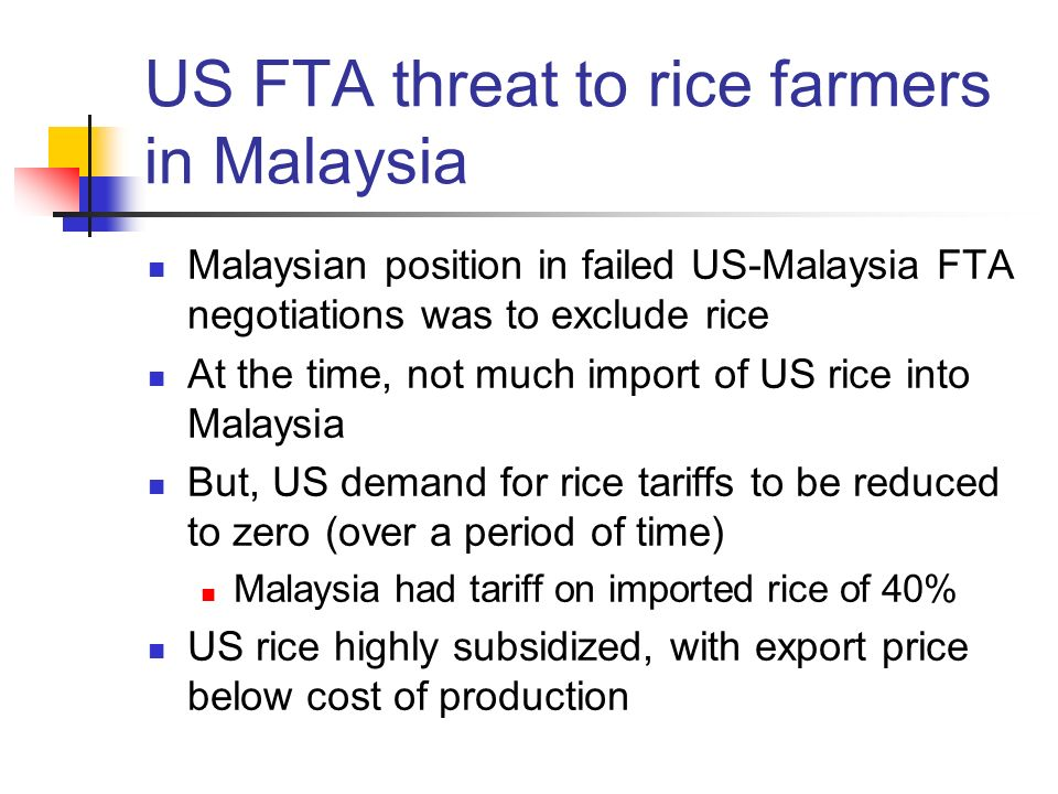 US FTA threat to rice farmers in Malaysia Malaysian position in failed US-Malaysia FTA negotiations was to exclude rice At the time, not much import o