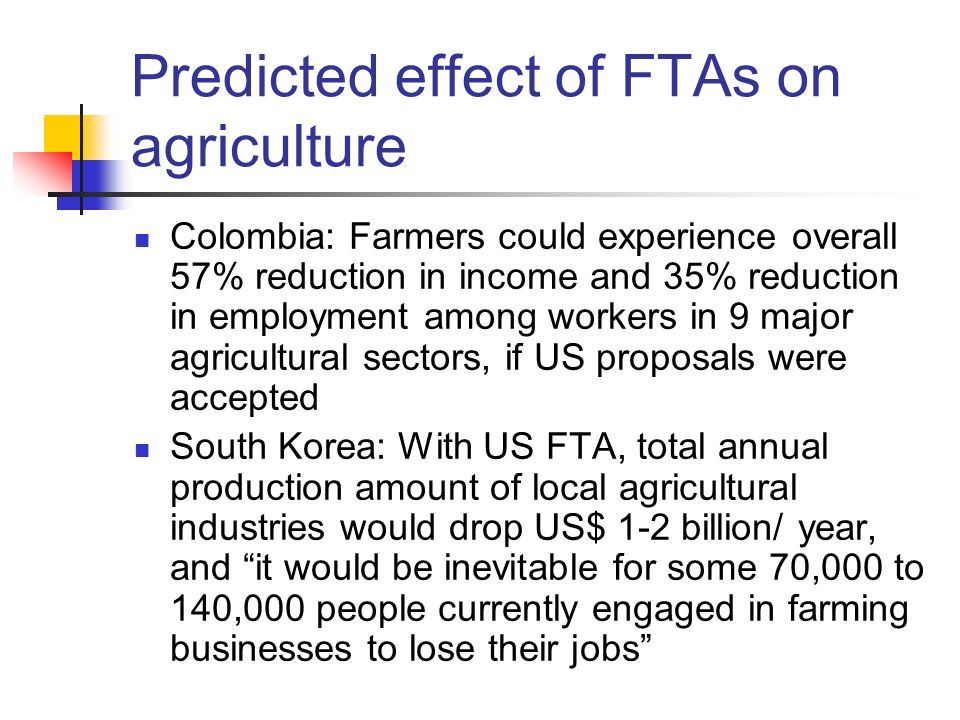Predicted effect of FTAs on agriculture Colombia: Farmers could experience overall 57% reduction in income and 35% reduction in employment among worke