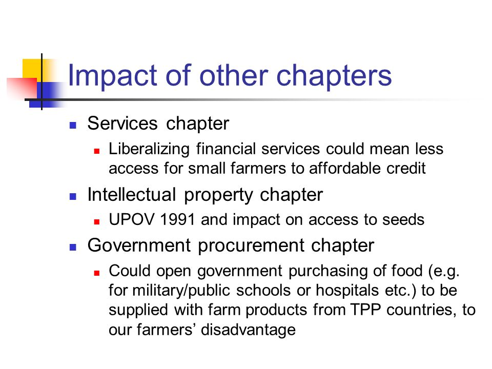 Impact of other chapters Services chapter Liberalizing financial services could mean less access for small farmers to affordable credit Intellectual p