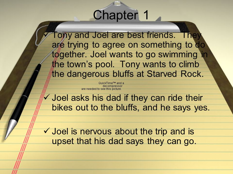 Chapter 1 Tony and Joel are best friends. They are trying to agree on something to do together. Joel wants to go swimming in the towns pool. Tony want