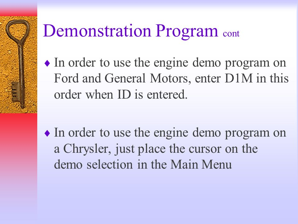 Demonstration Program cont In order to use the engine demo program on Ford and General Motors, enter D1M in this order when ID is entered. In order to