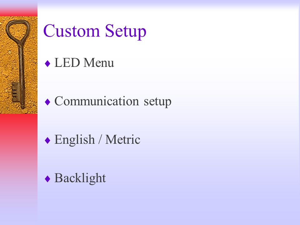 Custom Setup LED Menu Communication setup English / Metric Backlight