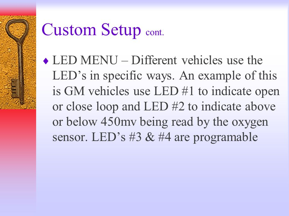 Custom Setup cont. LED MENU – Different vehicles use the LEDs in specific ways. An example of this is GM vehicles use LED #1 to indicate open or close