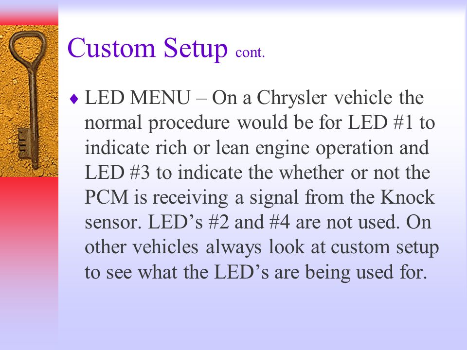 Custom Setup cont. LED MENU – On a Chrysler vehicle the normal procedure would be for LED #1 to indicate rich or lean engine operation and LED #3 to i