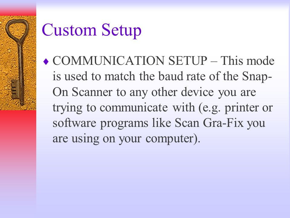 Custom Setup COMMUNICATION SETUP – This mode is used to match the baud rate of the Snap- On Scanner to any other device you are trying to communicate