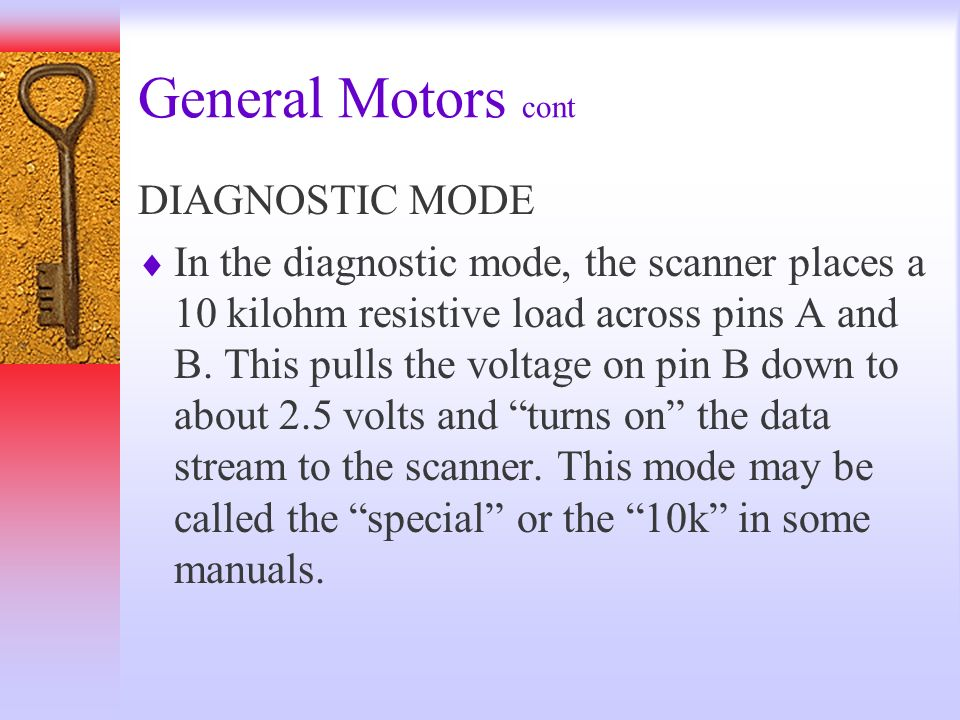 General Motors cont DIAGNOSTIC MODE In the diagnostic mode, the scanner places a 10 kilohm resistive load across pins A and B. This pulls the voltage