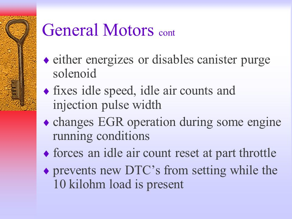 General Motors cont either energizes or disables canister purge solenoid fixes idle speed, idle air counts and injection pulse width changes EGR opera