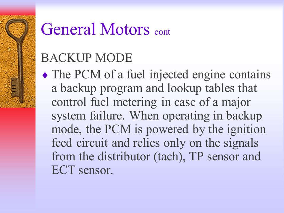 General Motors cont BACKUP MODE The PCM of a fuel injected engine contains a backup program and lookup tables that control fuel metering in case of a