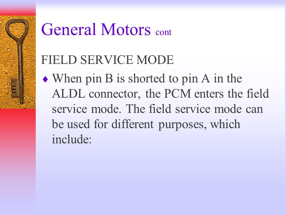 General Motors cont FIELD SERVICE MODE When pin B is shorted to pin A in the ALDL connector, the PCM enters the field service mode. The field service