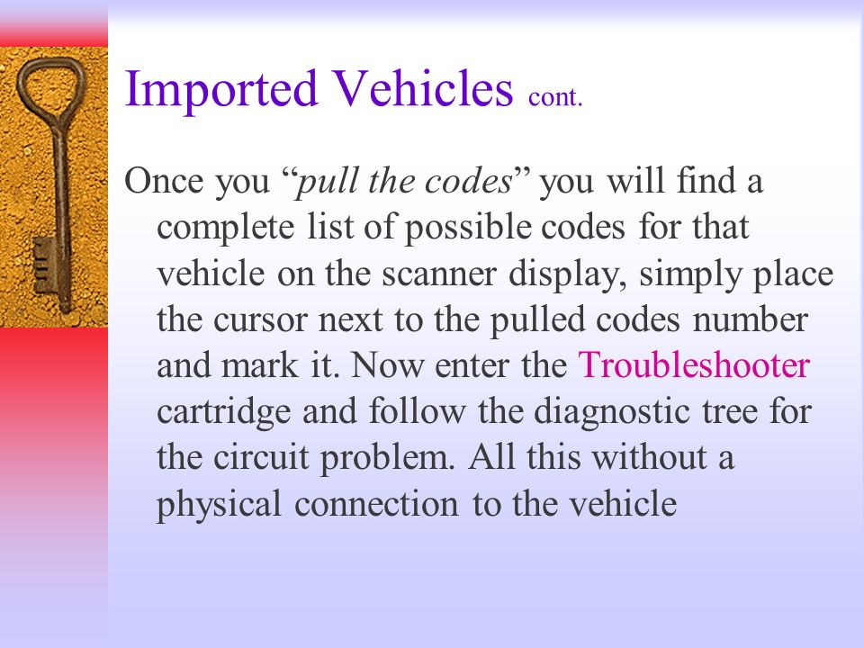 Imported Vehicles cont. Once you pull the codes you will find a complete list of possible codes for that vehicle on the scanner display, simply place