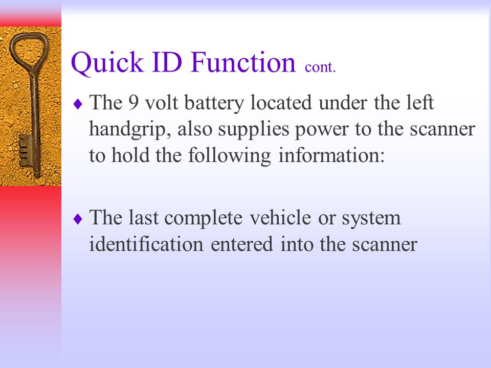 Quick ID Function cont. The 9 volt battery located under the left handgrip, also supplies power to the scanner to hold the following information: The