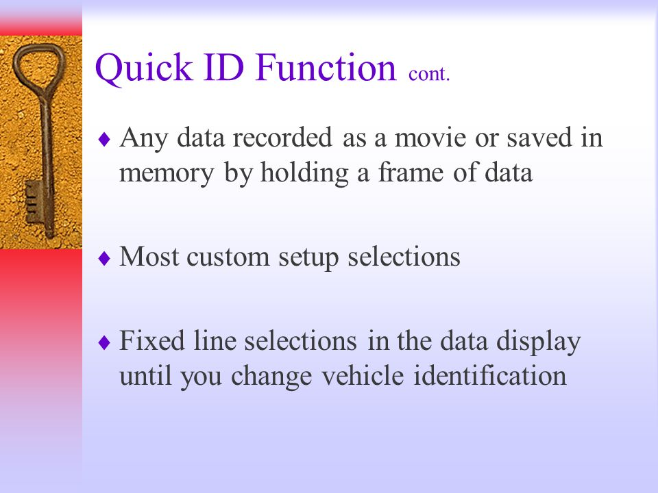 Quick ID Function cont. Any data recorded as a movie or saved in memory by holding a frame of data Most custom setup selections Fixed line selections