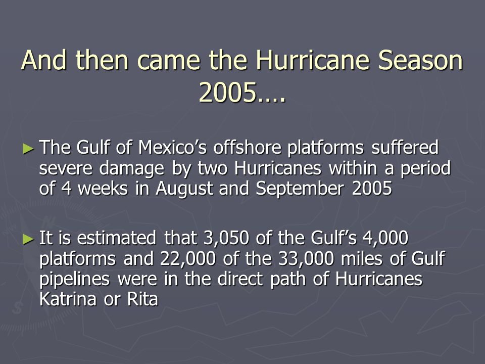 ….with all its consequences The overall destruction caused by Hurricanes Katrina and Rita is the greatest natural disaster to oil and gas development in the history of the Gulf of Mexico The overall destruction caused by Hurricanes Katrina and Rita is the greatest natural disaster to oil and gas development in the history of the Gulf of Mexico In 2004 the devastating Hurricane Ivan destroyed 7 platforms, compared with 115 platforms destroyed in Rita and Katrina In 2004 the devastating Hurricane Ivan destroyed 7 platforms, compared with 115 platforms destroyed in Rita and Katrina