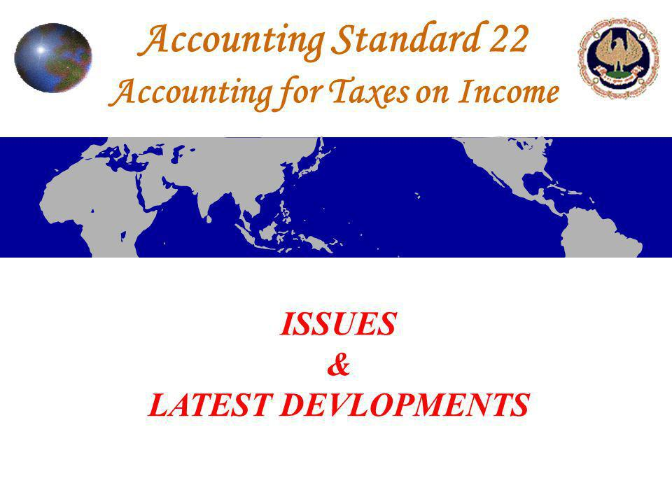 Accounting Standard 22 Accounting for Taxes on Income ISSUES & LATEST DEVLOPMENTS