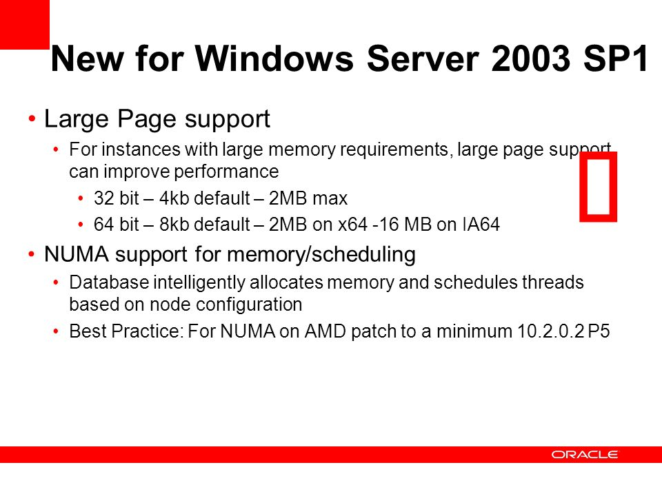 Large Page support For instances with large memory requirements, large page support can improve performance 32 bit – 4kb default – 2MB max 64 bit – 8k
