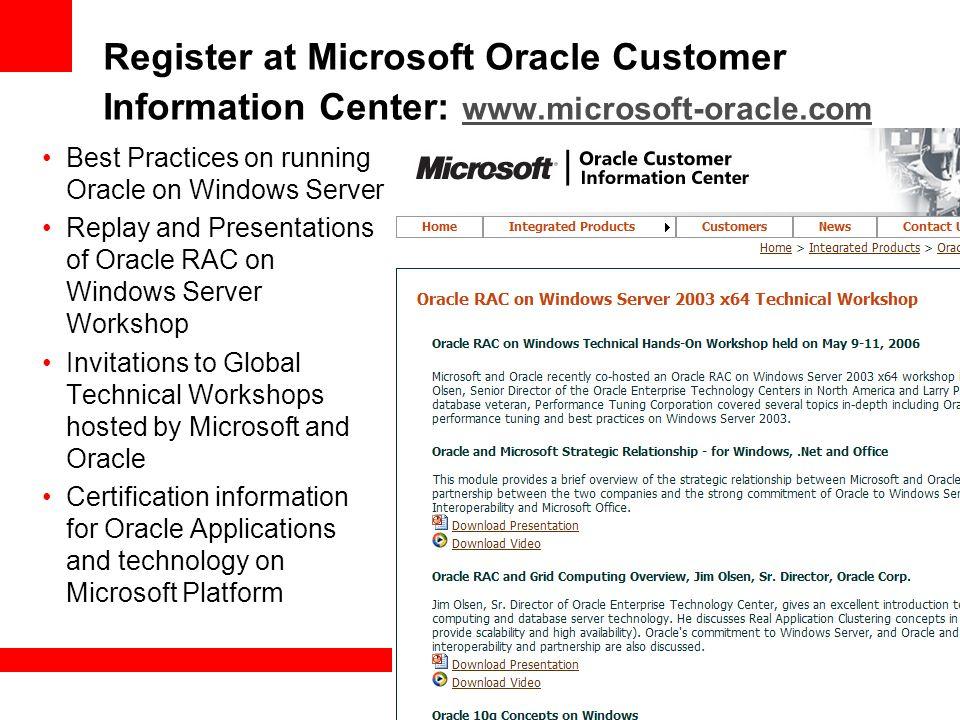 Register at Microsoft Oracle Customer Information Center: www.microsoft-oracle.com www.microsoft-oracle.com Best Practices on running Oracle on Window