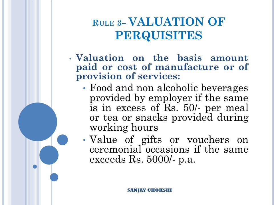 R ULE 3– VALUATION OF PERQUISITES Valuation on the basis amount paid or cost of manufacture or of provision of services: Food and non alcoholic beverages provided by employer if the same is in excess of Rs.