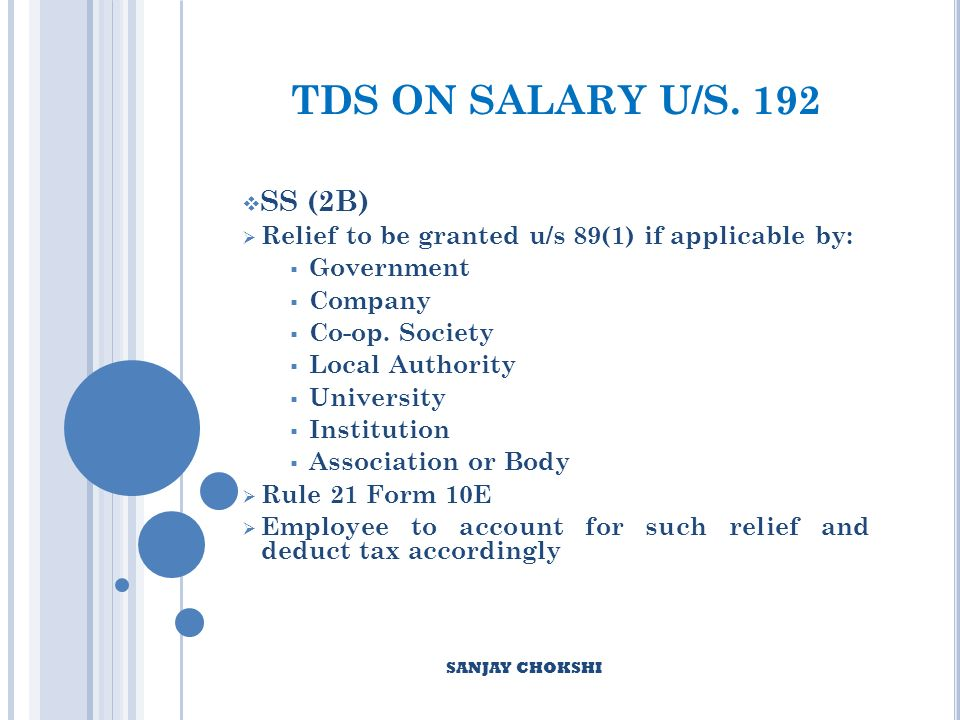 SECTION 17(2)– DEFINITION OF PERQUISITES INCLUDES any sum paid by the employer in respect of any obligation which but for such payment, would have been payable by the assessee any sum payable by the employer, whether directly or through a fund, other than a recognised provident fund or an approved superannuation fund or a Deposit-linked Insurance Fund established under section 3G of the Coal Mines Provident Fund and Miscellaneous Provisions Act, 1948 (46 of 1948), or, section 6C of the Employees Provident Funds and Miscellaneous Provisions Act, 1952 (19 of 1952)], to effect an assurance on the life of the assessee or to effect a contract for an annuity SANJAY CHOKSHI