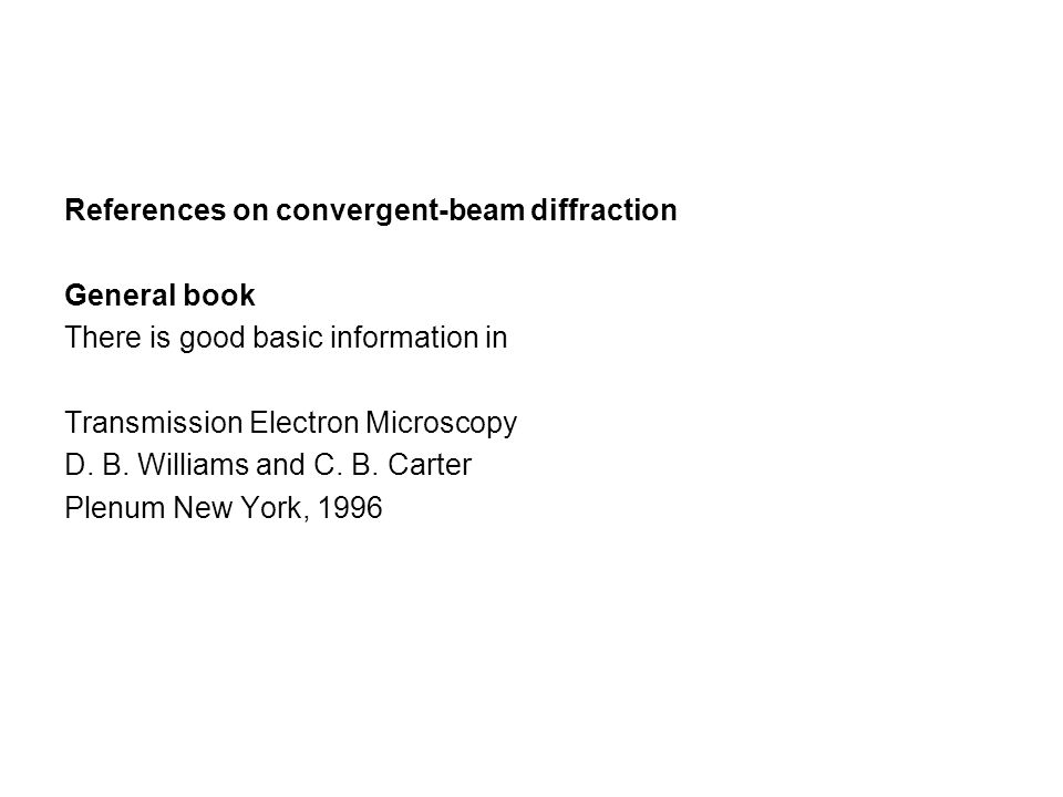 References on convergent-beam diffraction General book There is good basic information in Transmission Electron Microscopy D.