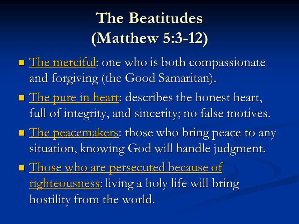 The Beatitudes (Matthew 5:3-12) The merciful: one who is both compassionate and forgiving (the Good Samaritan).