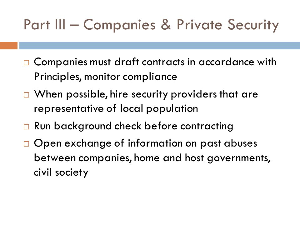 Part III – Companies & Private Security Companies must draft contracts in accordance with Principles, monitor compliance When possible, hire security