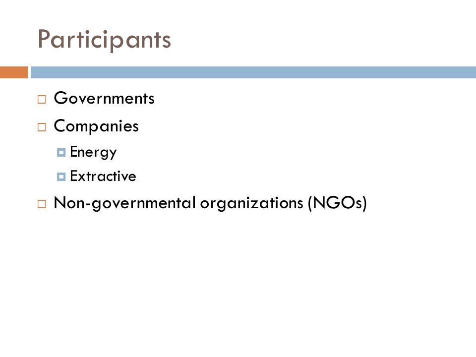 Participants Governments Companies Energy Extractive Non-governmental organizations (NGOs)