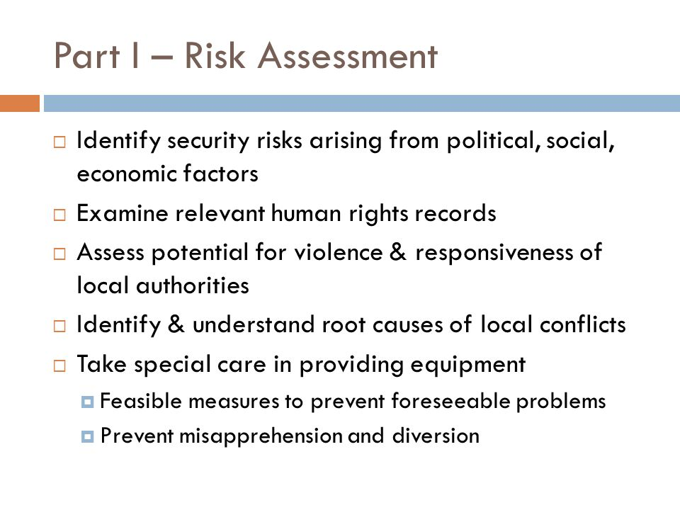 Part I – Risk Assessment Identify security risks arising from political, social, economic factors Examine relevant human rights records Assess potenti