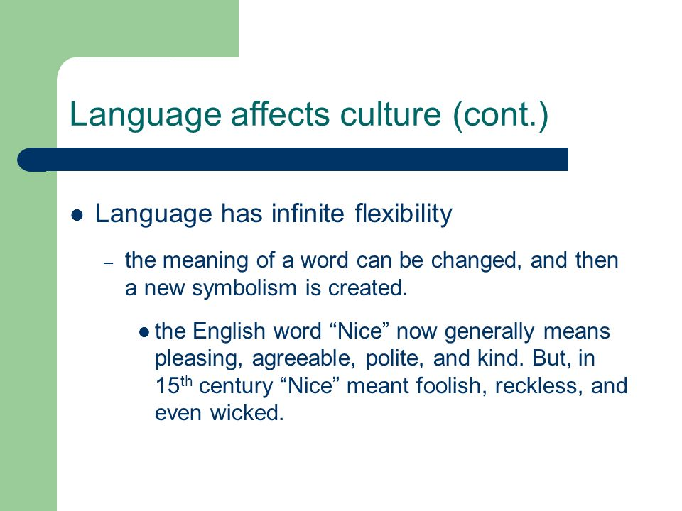 Language affects culture (cont.) Language has infinite flexibility – the meaning of a word can be changed, and then a new symbolism is created. the En