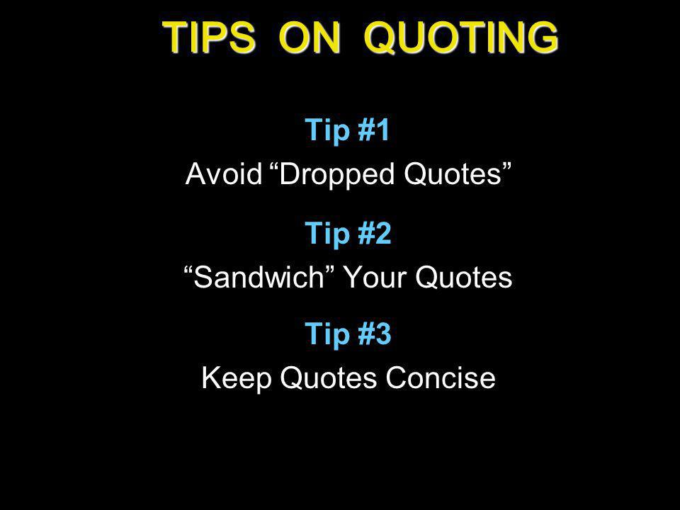 TIPS ON QUOTING Tip #1 Avoid Dropped Quotes Tip #2 Sandwich Your Quotes Tip #3 Keep Quotes Concise