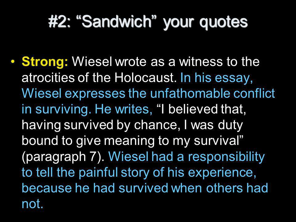 #2: Sandwich your quotes Strong: Wiesel wrote as a witness to the atrocities of the Holocaust.