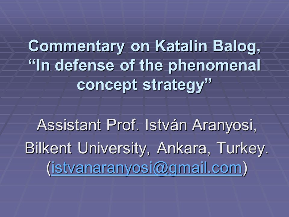Commentary on Katalin Balog, In defense of the phenomenal concept strategy Assistant Prof.