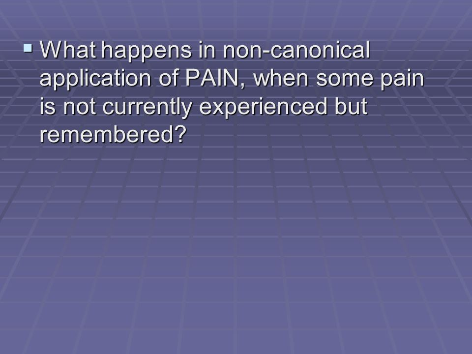 What happens in non-canonical application of PAIN, when some pain is not currently experienced but remembered.