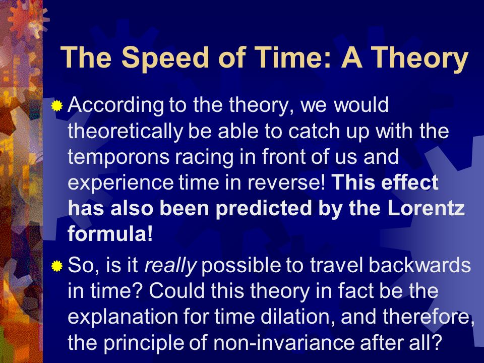 The Speed of Time: A Theory This would mean that when WE travel at the speed of light, no temporons would then be able to pass through us since we are travelling at the same speed as they are.