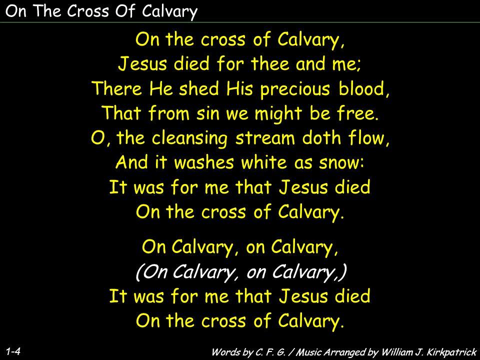 On The Cross Of Calvary 2-4 O, what wondrous, wondrous love, Brot me down at Jesus feet.