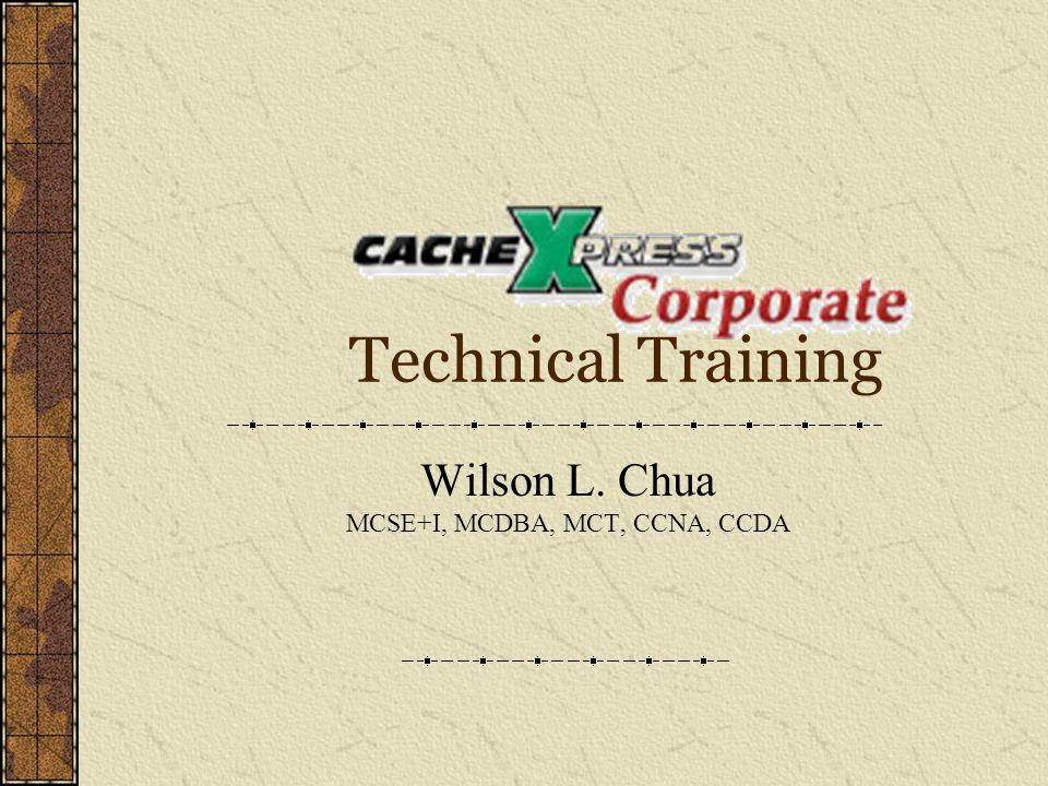 Technical Training Wilson L. Chua MCSE+I, MCDBA, MCT, CCNA, CCDA