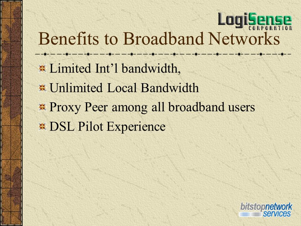 Benefits to Broadband Networks Limited Intl bandwidth, Unlimited Local Bandwidth Proxy Peer among all broadband users DSL Pilot Experience