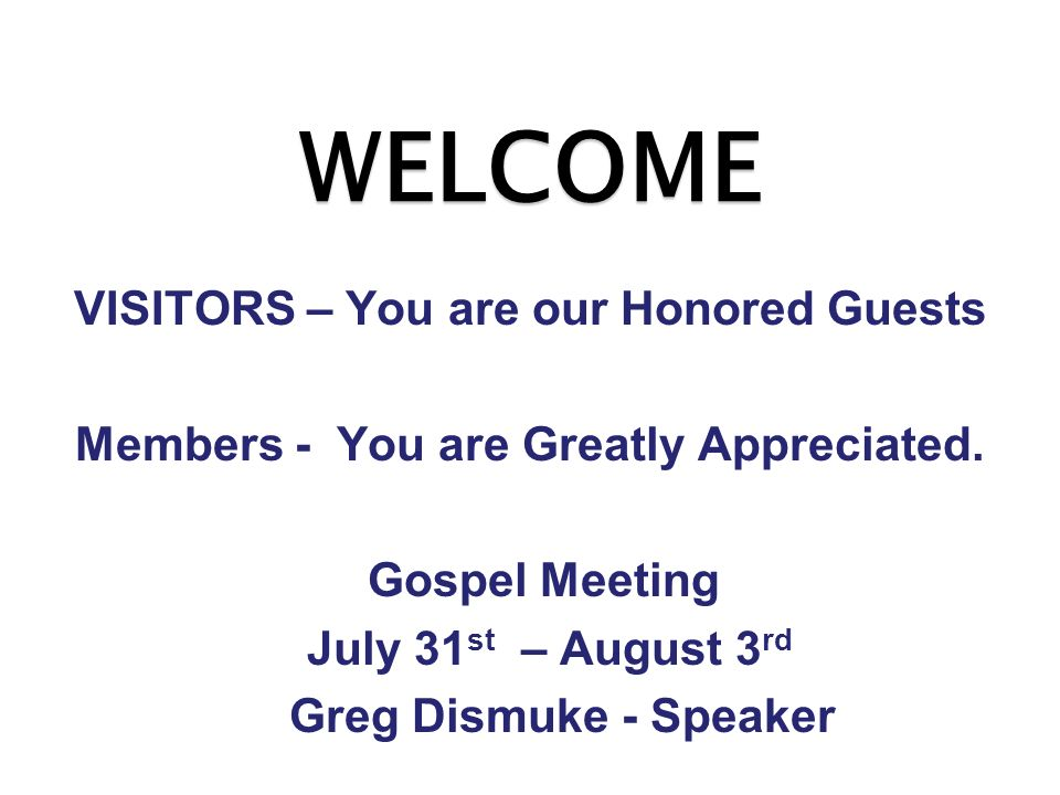 WELCOME VISITORS – You are our Honored Guests Members - You are Greatly Appreciated.