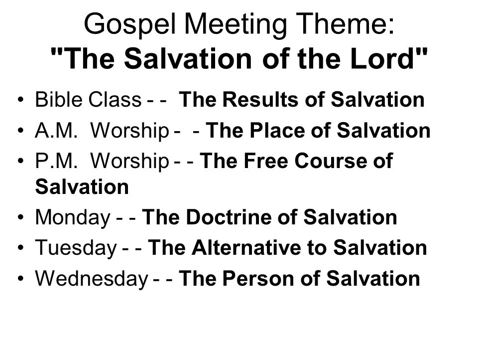 Gospel Meeting Theme: The Salvation of the Lord Bible Class - - The Results of Salvation A.M.