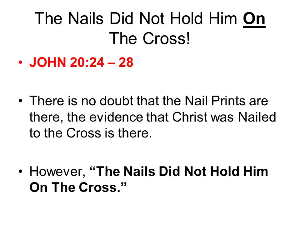 The Nails Did Not Hold Him On The Cross.