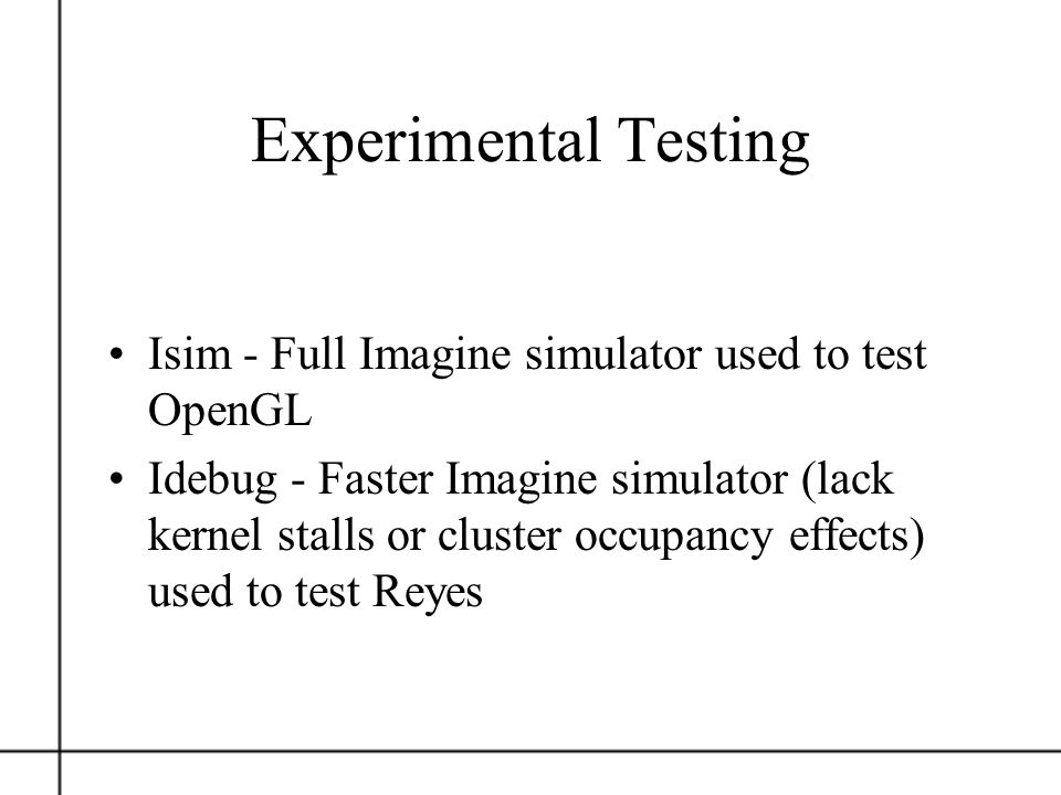 Experimental Testing Isim - Full Imagine simulator used to test OpenGL Idebug - Faster Imagine simulator (lack kernel stalls or cluster occupancy effe