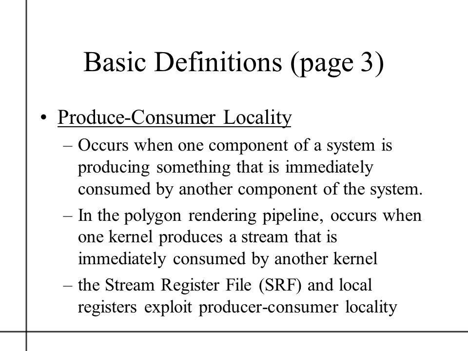 Basic Definitions (page 3) Produce-Consumer Locality –Occurs when one component of a system is producing something that is immediately consumed by ano