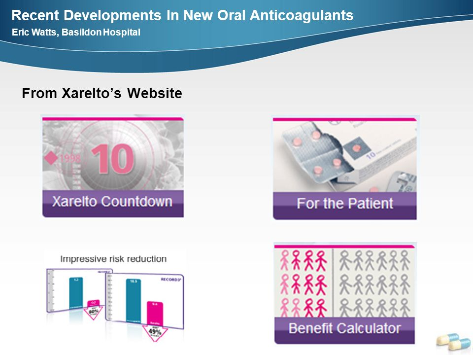 Recent Developments In New Oral Anticoagulants Eric Watts, Basildon Hospital From Xareltos Website