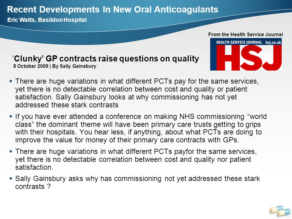 Recent Developments In New Oral Anticoagulants Eric Watts, Basildon Hospital Clunky GP contracts raise questions on quality 8 October 2009 | By Sally