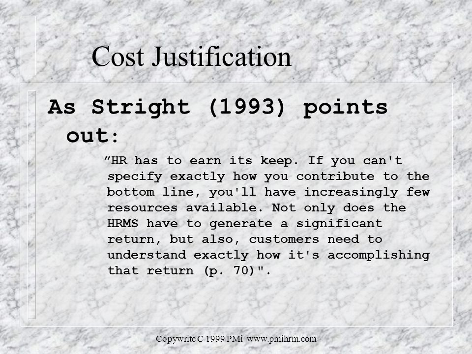Copywrite C 1999 PMi   Cost Justification As Stright (1993) points out : HR has to earn its keep.