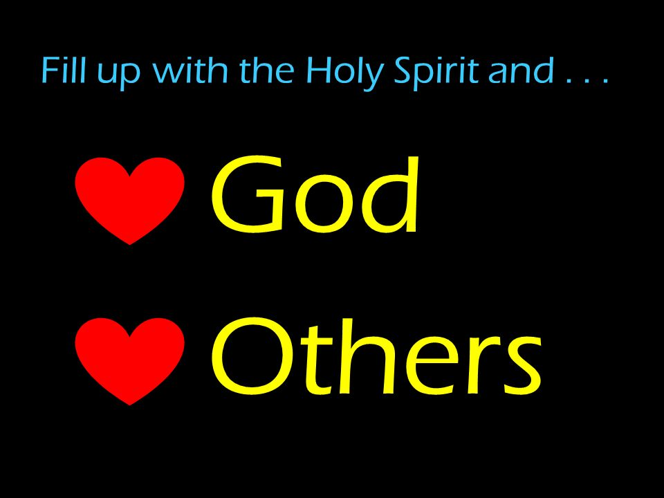 God Others Fill up with the Holy Spirit and...