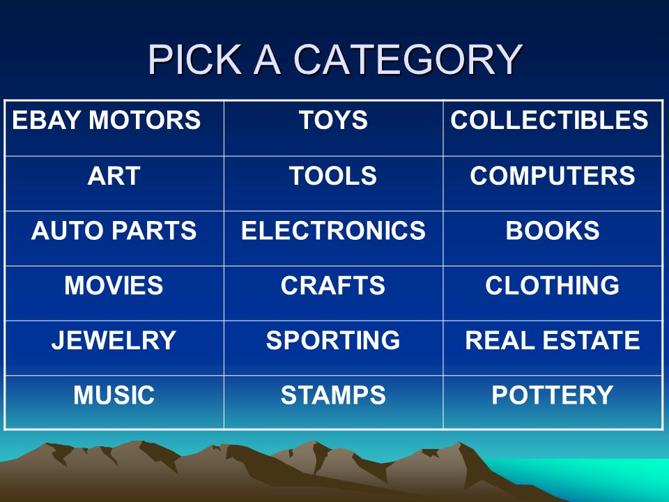 PICK A CATEGORY EBAY MOTORSTOYSCOLLECTIBLES ARTTOOLSCOMPUTERS AUTO PARTSELECTRONICSBOOKS MOVIESCRAFTSCLOTHING JEWELRYSPORTINGREAL ESTATE MUSICSTAMPSPOTTERY